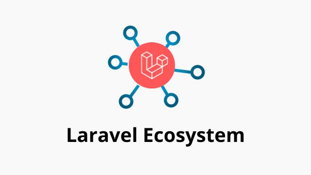 Laravel Ecosystem until 2020