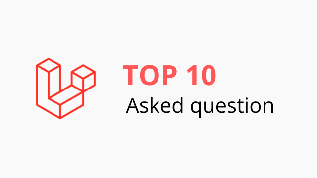 Top 10 asked questions about Laravel