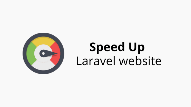 Speed Up Laravel website - Step by Step